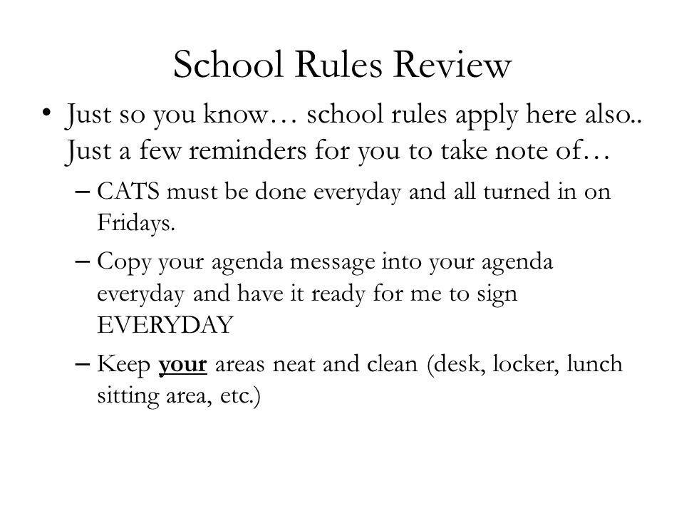 School Rules Review – Always walk on the right side of the hall (no running) – Keep your agenda with you at all times – Only plastic bags are allowed for gym clothes – Always have paper, pen/cils, notebook and AR book – All adults at this school are equal.