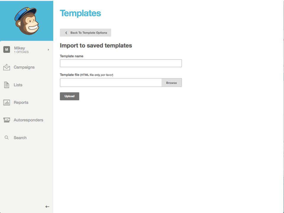 March 27, 2014Send Your Message to the Masses : : Using MailChimp  Modify template YES – colors, font styles NO – hideable sections, banner, logo choice Notice *||* code and odd logos at bottom.