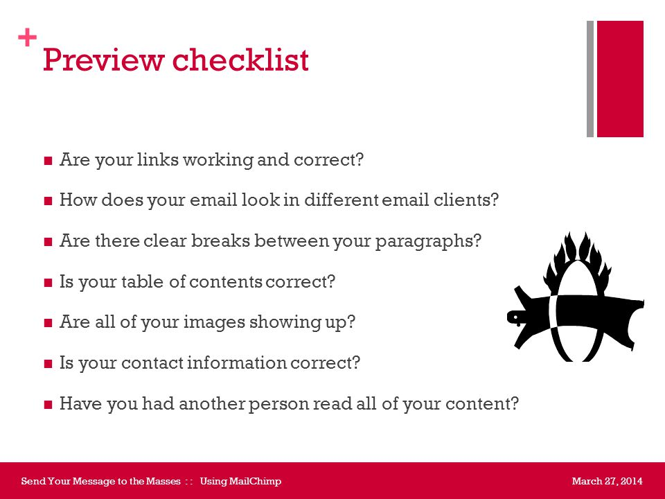 March 27, 2014Send Your Message to the Masses : : Using MailChimp  Preview Web and mobile views See how your dynamic content is picking up Is your TOC correct.