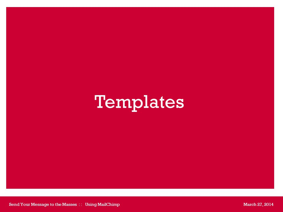 March 27, 2014Send Your Message to the Masses : : Using MailChimp  Campaigns Saved templates button
