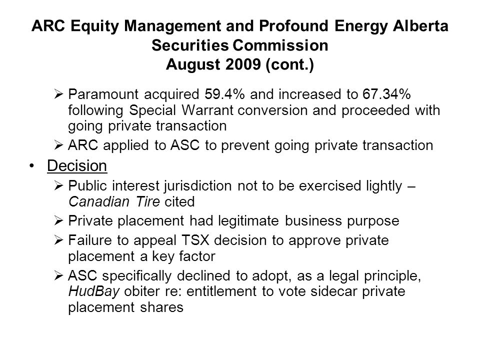 InterRent Ontario Securities Commission August 2009 OSC declined to intervene in TSX decision Facts:  InterRent applied to TSX for approval of 49% private placement and externalization of property management agreement  TSX permitted private placement without shareholder approval but required vote on management agreement  NorthWest Value Partners, InterRent's largest Unitholder, argued to TSX that private placement would materially affect control, therefore Unitholder approval should be required.