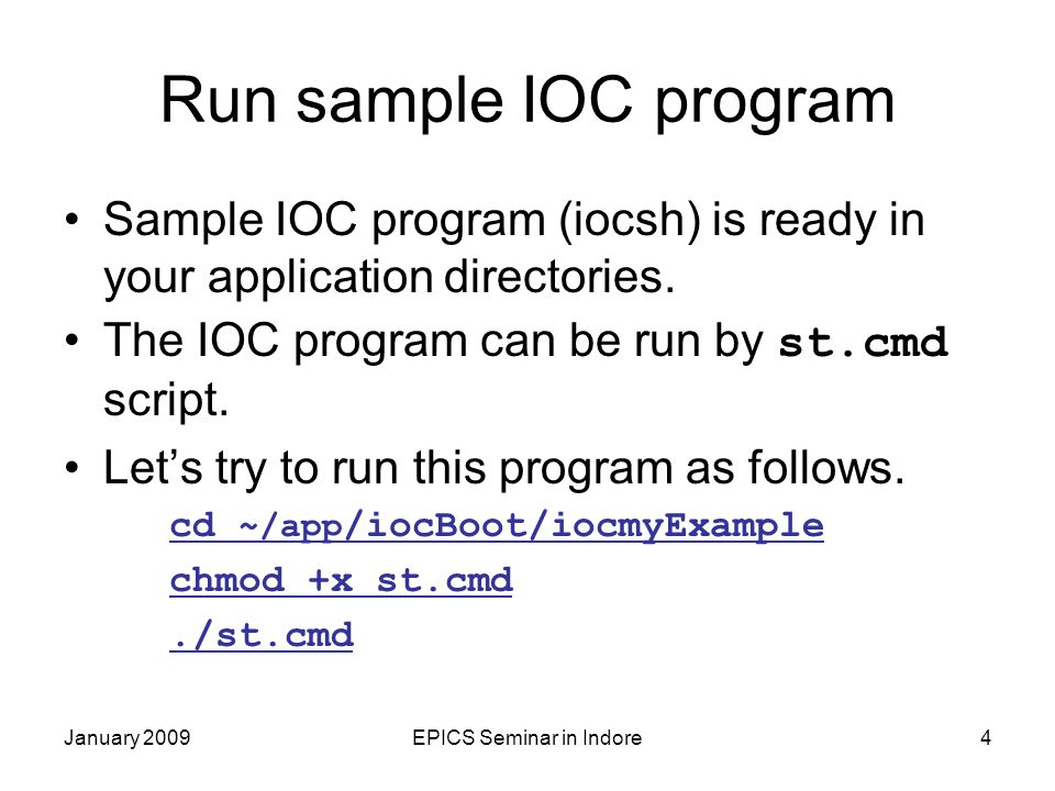January 2009EPICS Seminar in Indore5 Commands in iocsh After some messages are printed, EPICS iocsh command prompt is shown epics> Try to type dbl command to show the list of the record (PV) names.