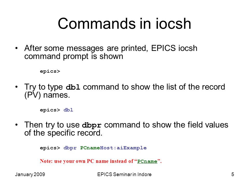 January 2009EPICS Seminar in Indore6 More Commands in iocsh Second argument of dbpr is interest level ( 0  4 ).