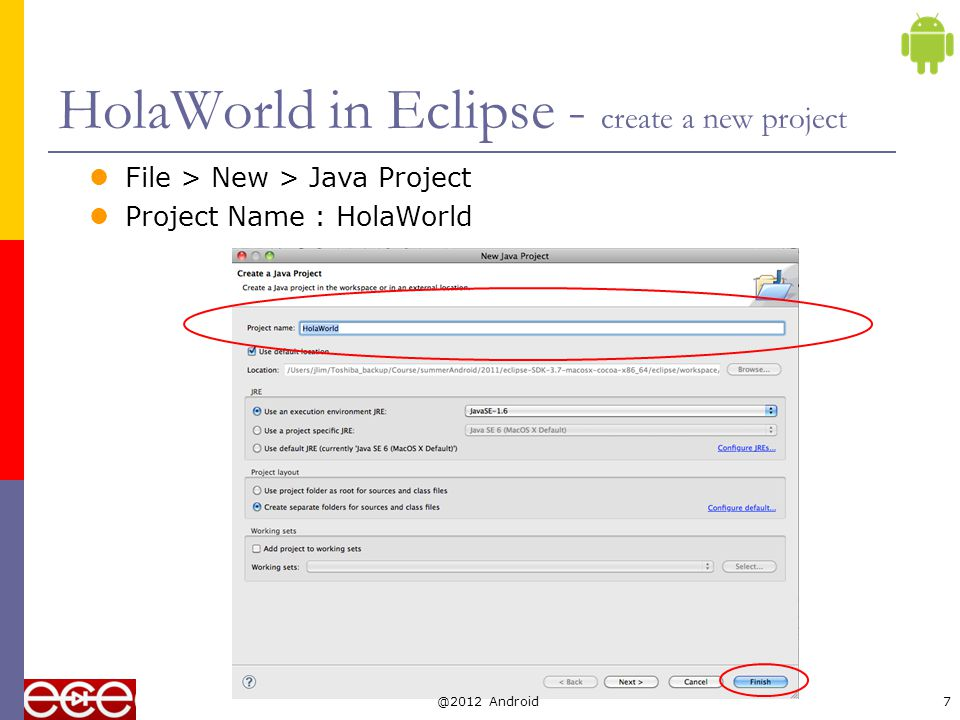 HolaWorld in Eclipse – add a new class File > New > Class source folder : HolaWorld/src Package : ucab.test Name : HolaWorld check public static void main (String[] args) @2012 Android8