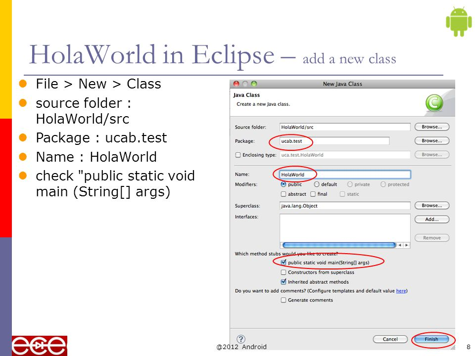 HolaWorld in Eclipse – write your code Add your code System.out.println( Hola world! ); @2012 Android9