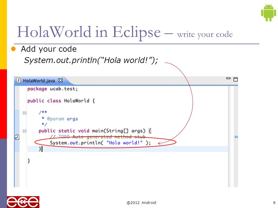 HolaWorld in Eclipse – run your program Run > Run As > Java Application @2012 Android10