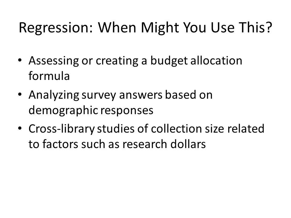 Regression: A Few Tips Start simple and make the model more complex only if needed Have a reason for including each variable Don't forget to test for interaction effects among your predictor variables