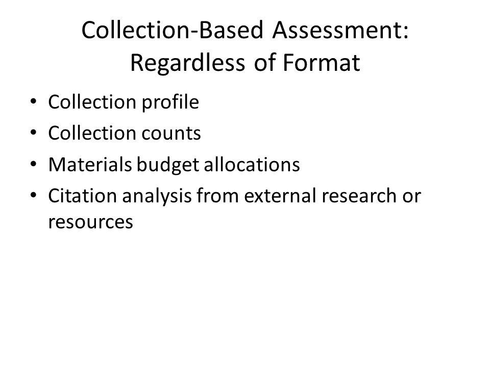 Collection-Based Assessment: Focus on Print Checking against lists and bibliographies Scanning shelves Analyzing against collection standards Content overlap with peer/aspirational libraries