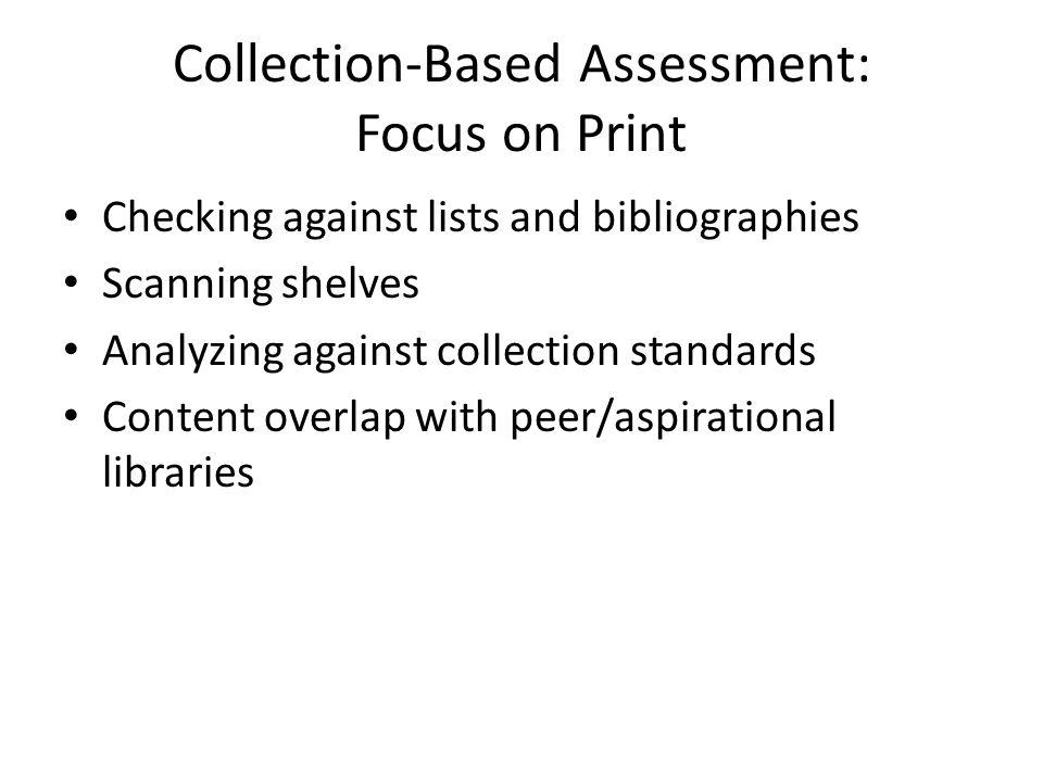 Collection-Based Assessment: Focus on Electronic Title overlap in packages Comparing content by acquisition model – subscription, DDA, perpetual access Comparison of databases/e-journal A to Z lists