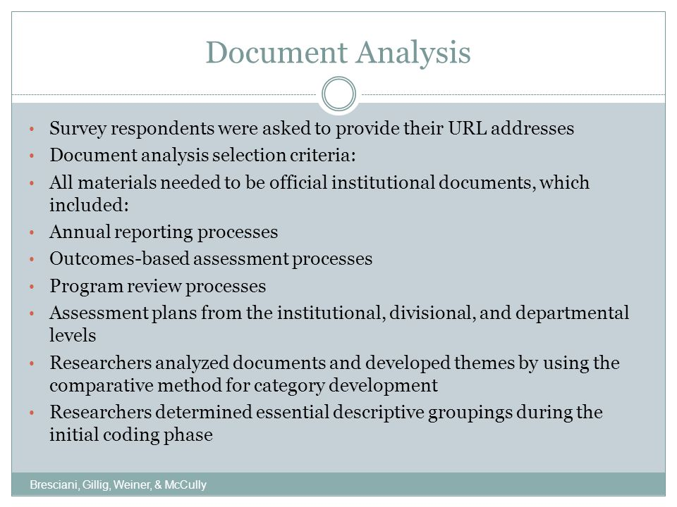 Instrument Development Interview Protocol: Researchers will conduct semi-structured interviews with institutional leaders, such as vice-presidents, deans, faculty, and administrators directly involved in the outcomes-based assessment program review process Researchers will also conduct interviews with institutional leaders involved in the resource allocation and re-allocation processes Questions focus on: Types of evidence based decision-making processes that institutional leadership use to inform the resource allocation and re-allocation process for student learning and development The alignment between the results generated from outcomes-based program review and resource re-allocations and allocations Bresciani, Gillig, Weiner, & McCully
