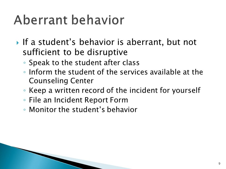 10  If a student is unusually emotional ◦ Speak to the student in private ◦ Inform the student of the services available at the Counseling Center ◦ Consult with the Counseling Center if you wish ◦ File an Incident Report Form ◦ Monitor the student's behavior