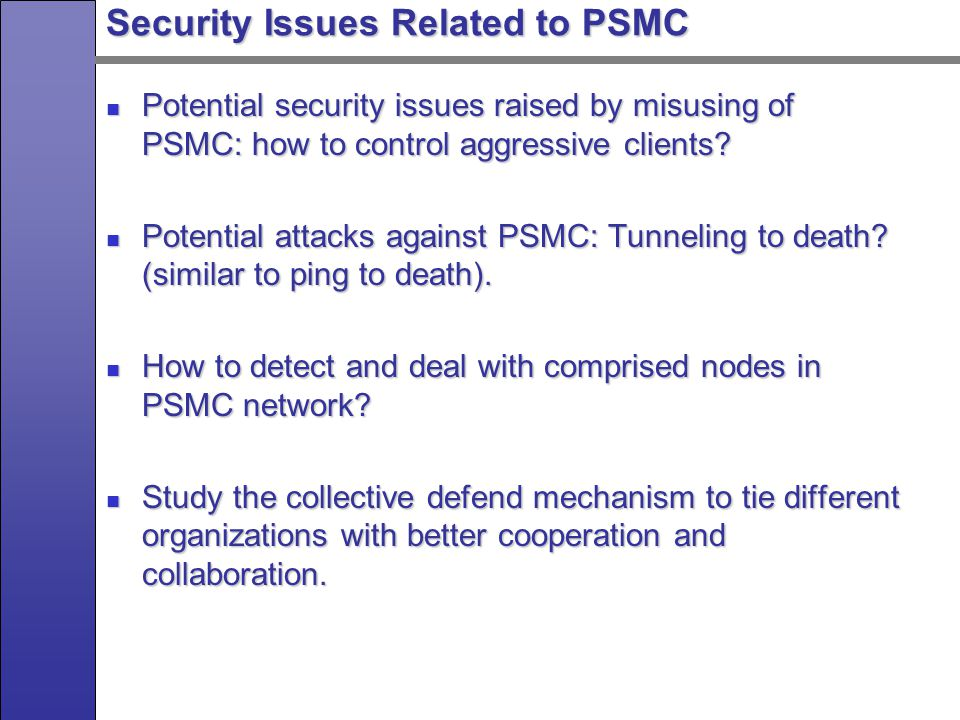 Research Plan Will systematically study PSMC in the following areas: Will systematically study PSMC in the following areas: Algorithms for server selections Algorithms for server selections Protocols for packet handling Protocols for packet handling Applications Applications Security issues Security issues