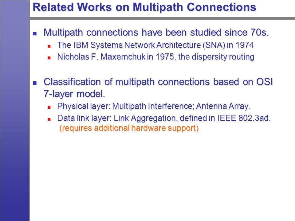 Related Works on Multipath Connections Network layer: studied extensively as multipath routing.