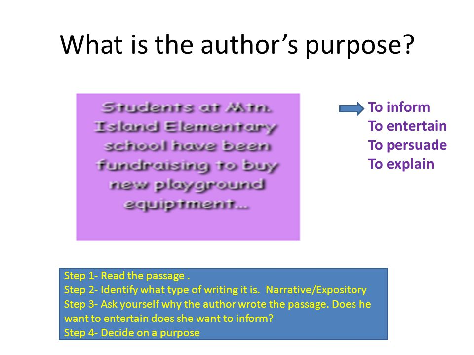 What is the author's purpose.Step 1- Read the passage.