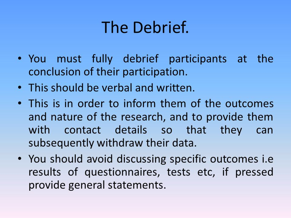 The Debrief Sheet.This must provide: Details of the project and the investigator.