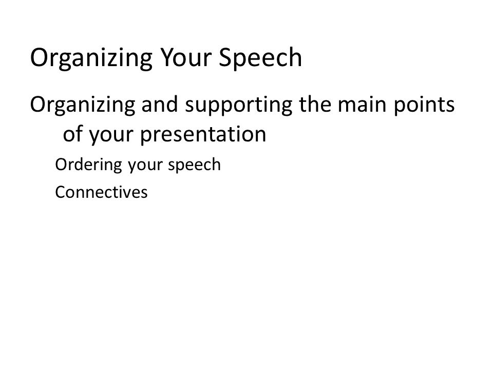 Organizing Your Speech Outlining your presentation The preparation outline The speaking outline