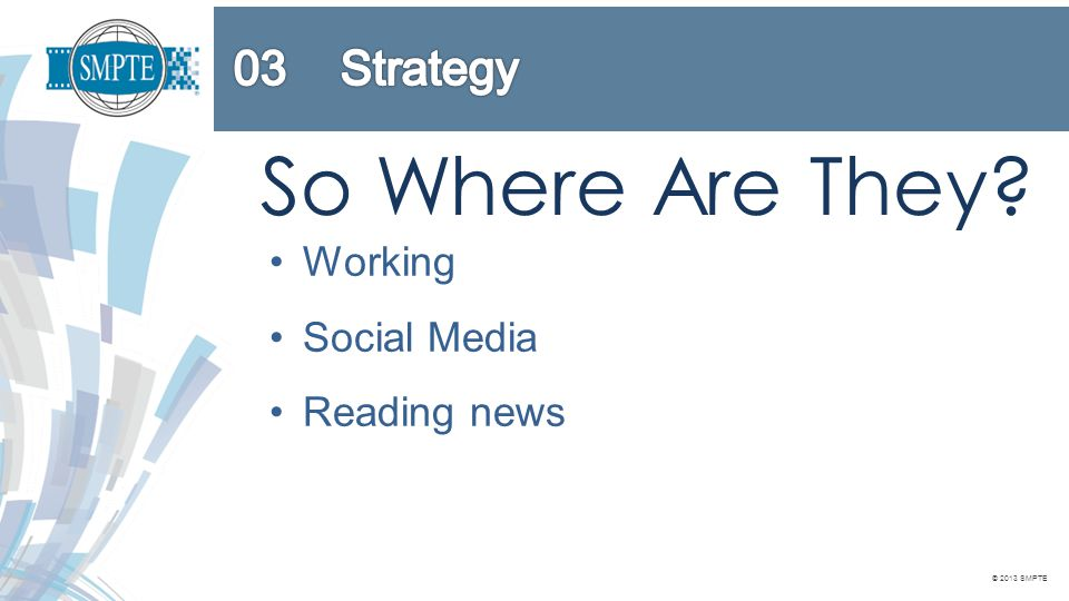 © 2013 SMPTE So Where Are They? Working Social Media Reading news Attending Section Meetings