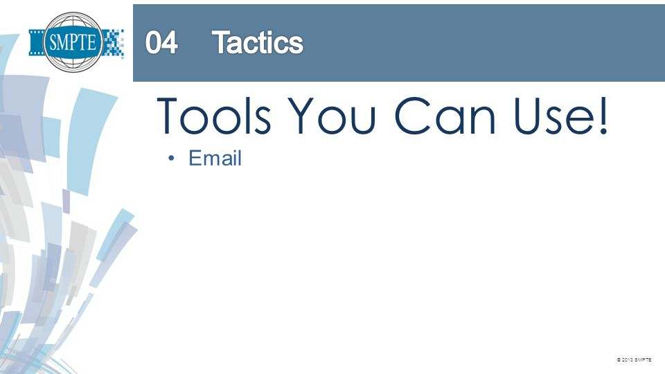 © 2013 SMPTE Tools You Can Use! Email Website