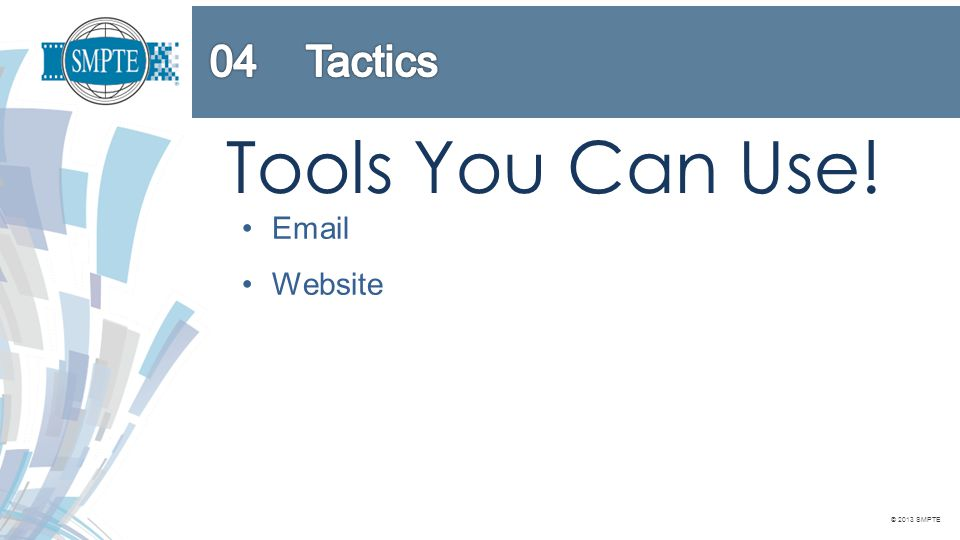 © 2013 SMPTE Tools You Can Use! Email Website Social Media