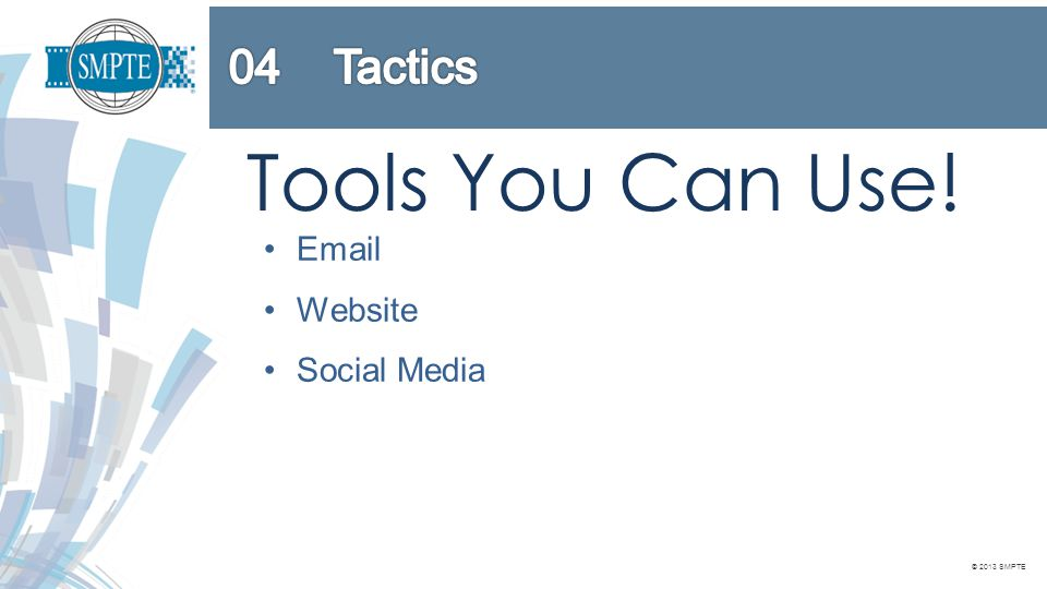 © 2013 SMPTE Tools You Can Use! Email Website Social Media Public Relations