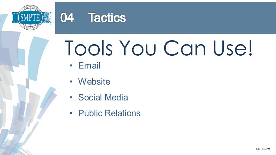 © 2013 SMPTE Tools You Can Use! Email Website Social Media Public Relations Printed Collateral