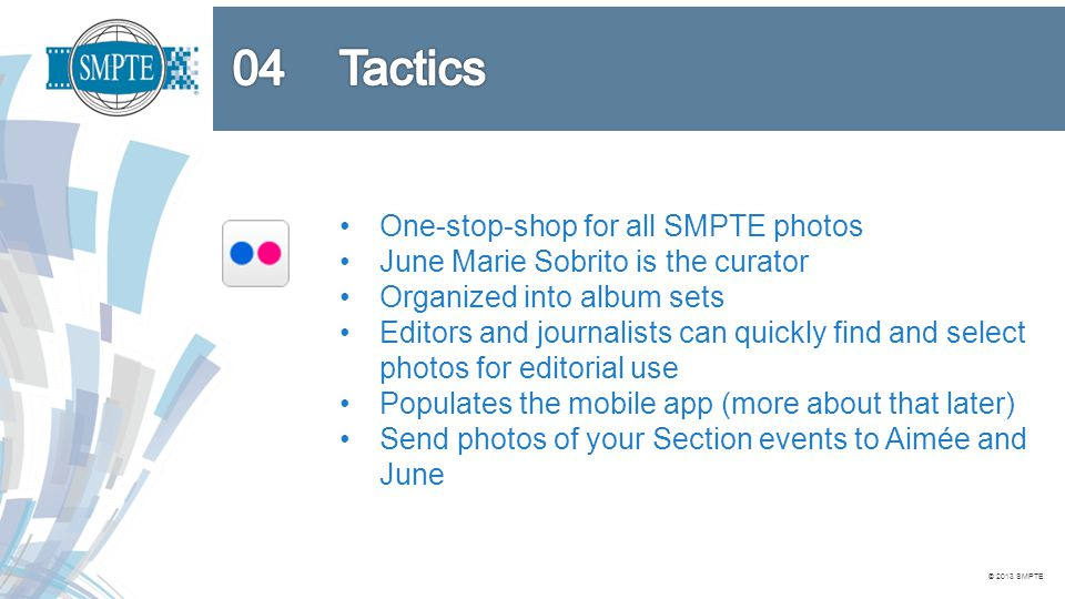 © 2013 SMPTE Youtube.com/smpteconnect Use the SMPTE Release Agreement in the Section Toolkit to get the proper permissions.