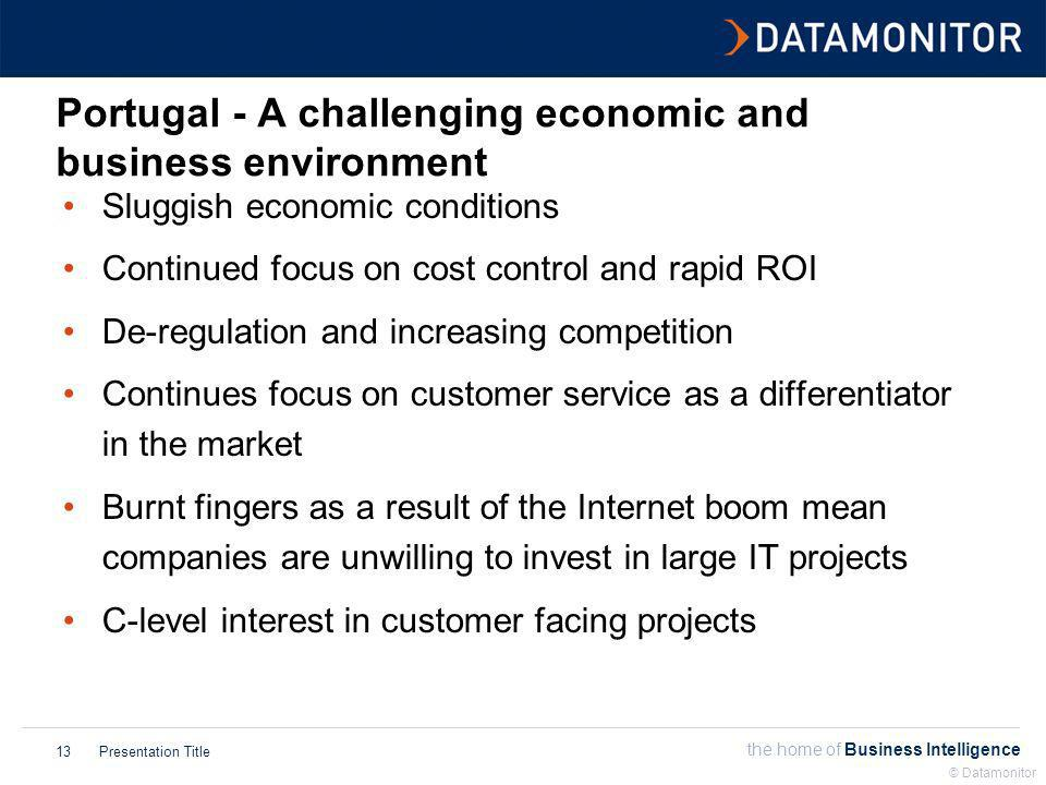 the home of Business Intelligence Presentation Title © Datamonitor 14 The Portuguese cloud has a sliver lining Business transformation Agent analytics E-Coaching for success Outbound building proactive customer relationships Speech self-serviceEmail, SMS and Video!