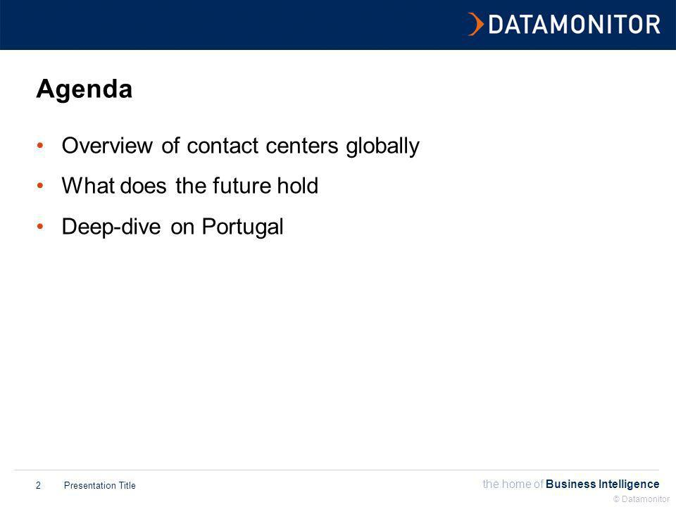 the home of Business Intelligence Presentation Title © Datamonitor 3 What is a call center.