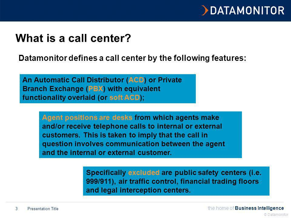 the home of Business Intelligence Presentation Title © Datamonitor 4 Internet & e-mail Digital TV Technological sophistication Time Video- conference Future Multi-channel Contact Center Web-enabled Contact Center Basic Call Center A quick history lesson…