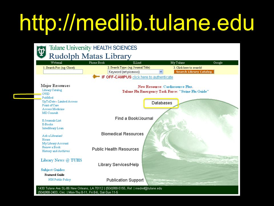 OFF-CAMPUS ACCESS http://medlib.tulane.edu LOG-IN FIRST with your TU username and password.