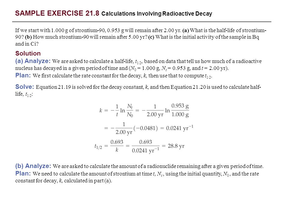 SAMPLE EXERCISE 21.8 continued (c) Analyze: We are asked to calculate the activity of the sample in becquerels and curies.