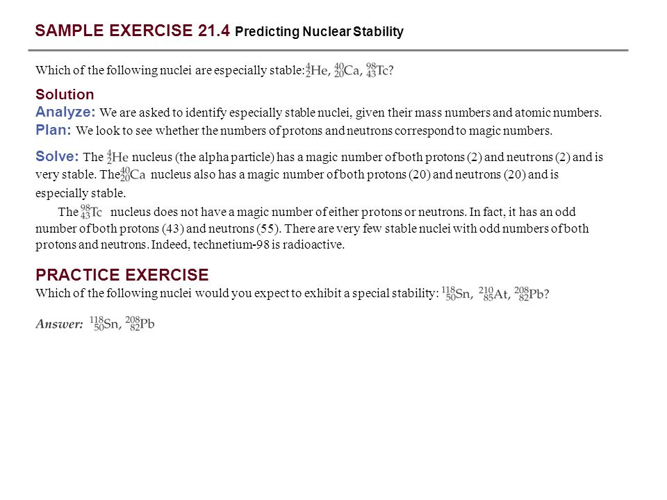 SAMPLE EXERCISE 21.5 Writing a Balanced Nuclear Equation Solution Analyze: We must go from the condensed descriptive form of the nuclear reaction to the balanced nuclear equation.