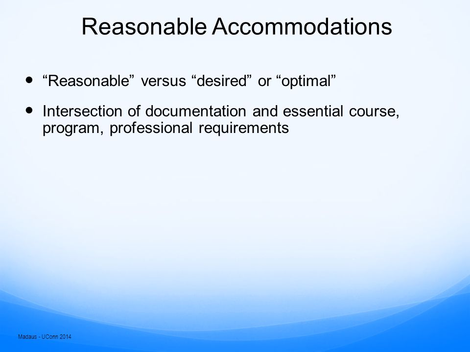 Think, Pair, Share Consider the following accommodations  No penalty for spelling errors  Use of a calculator  Foreign language/Math substitutions  Paraphrasing or explaining test questions  A scribe  Changing test format  Missing class or arriving late Do you have any students using these.