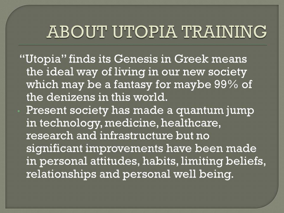  That's what we are aiming to do in UTOPIA since last 15 years to bring about inner transformation in human beings by using scientific proven tools like NLP, Six Sigma, Management Tools like Kaizen, balance score cards and psychometric analysis and much more.