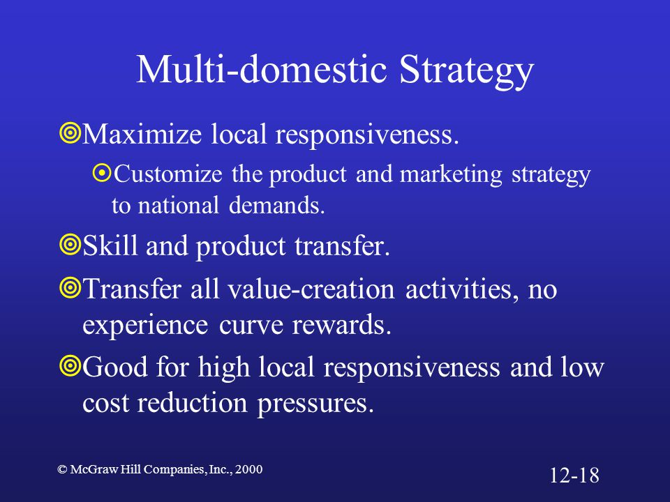 © McGraw Hill Companies, Inc., 2000 Global Strategy  Best use of the experience curve and location economies.