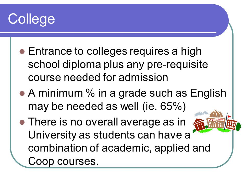 Degree and Diploma Some colleges will provide a college degree(4years), diploma(2years) or certificate(1year) You still require 6 4U0/4M0 courses to qualify for this college degree Courses at the 4C0 level is all that is needed for a diploma or certificate Check OntarioColleges.ca