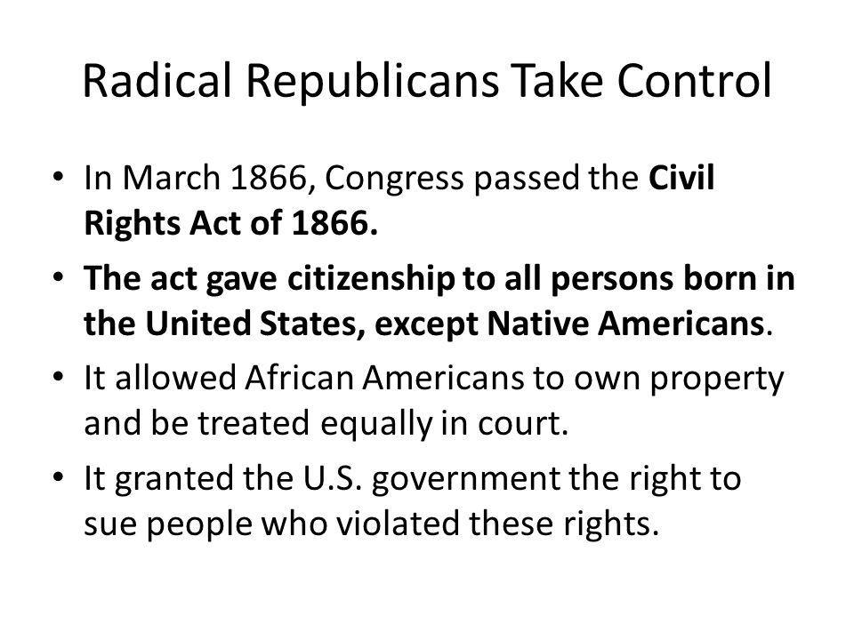 Radical Republicans Take Control The Fourteenth Amendment granted citizenship to all persons born or naturalized in the United States.
