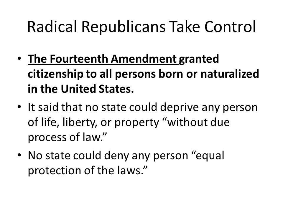 Radical Republicans Take Control The Fourteenth Amendment became the major issue in the congressional election of 1866.