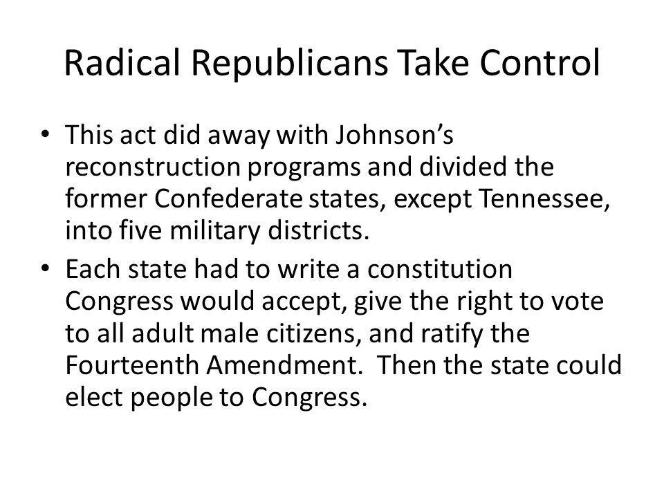 Radical Republicans Take Control Congress passed the Tenure of Office Act, which required the Senate to approve the removal of any government official whose appointment had required the Senate's approval.
