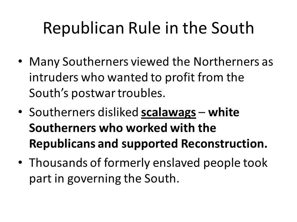 Republican Rule in the South They were delegates to state conventions, local officials, and state and federal legislators.