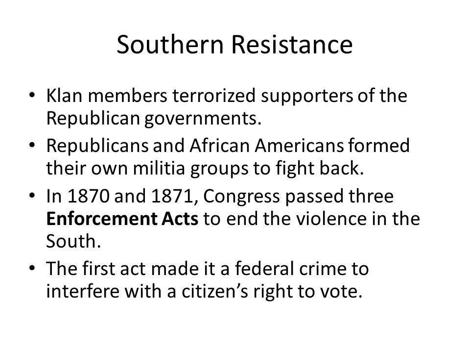 Southern Resistance The second act put federal elections under the supervision of federal marshals.