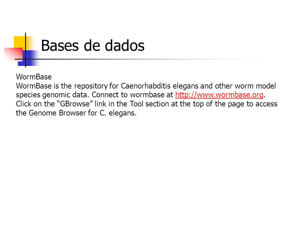 Bases de dados The Arabidopsis Information Resource As we've seen, TAIR is the repository for Arabidopsis genomic information.