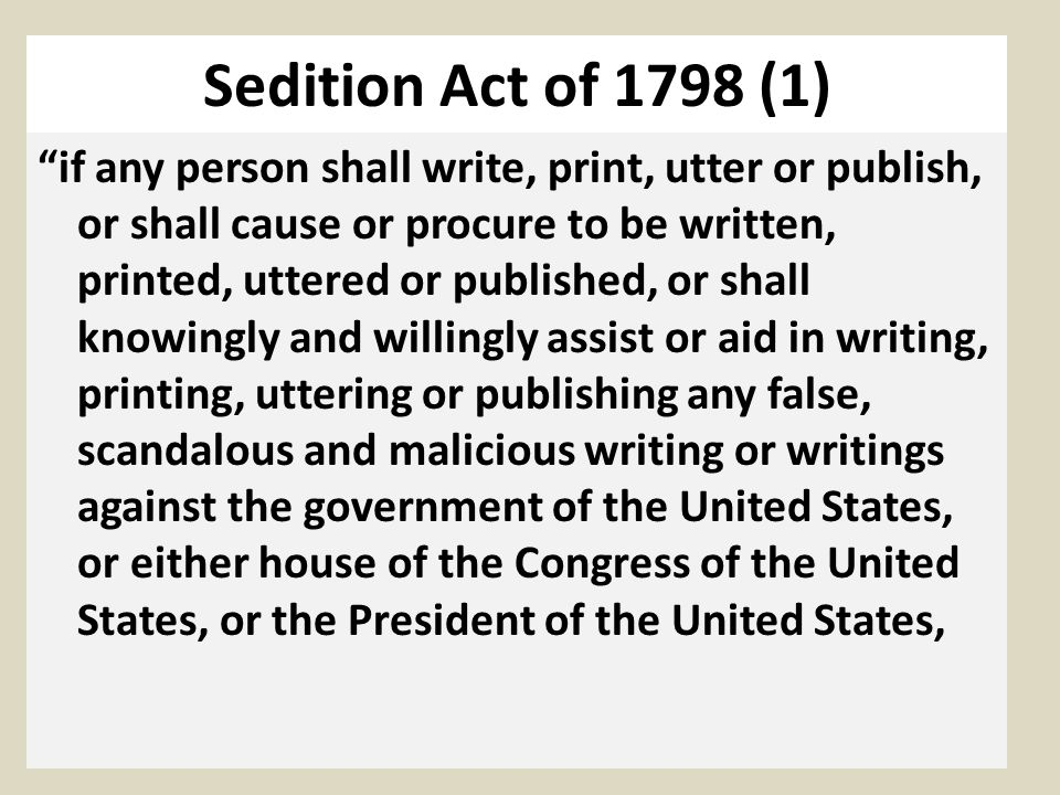Sedition Act of 1798 (2) with intent to defame the said government, or either house of the said Congress, or the said President, or to bring them, or either of them, into contempt or disrepute; or to excite against them, or either or any of them, the hatred of the good people of the United States, or to stir up sedition within the United States, or to excite any unlawful combinations therein
