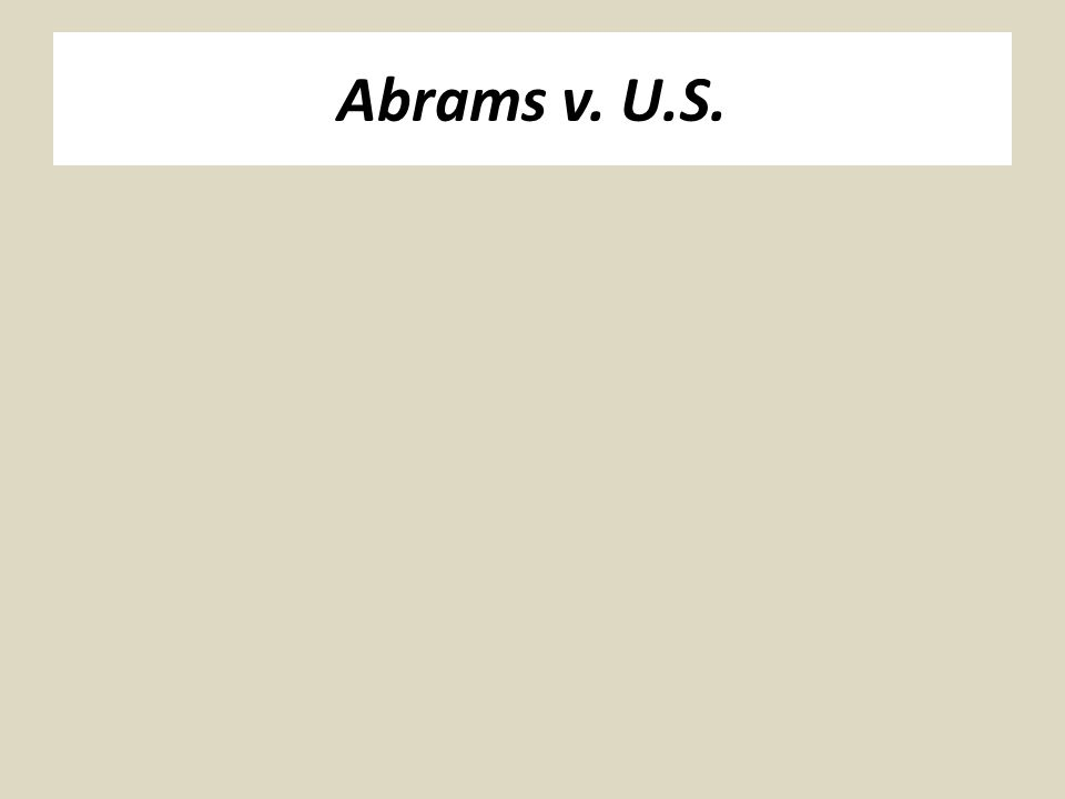 Holmes' dissent in Abrams A classic of Pragmatist thought the best test of truth is the power of the thought to get itself accepted in the competition of the market...