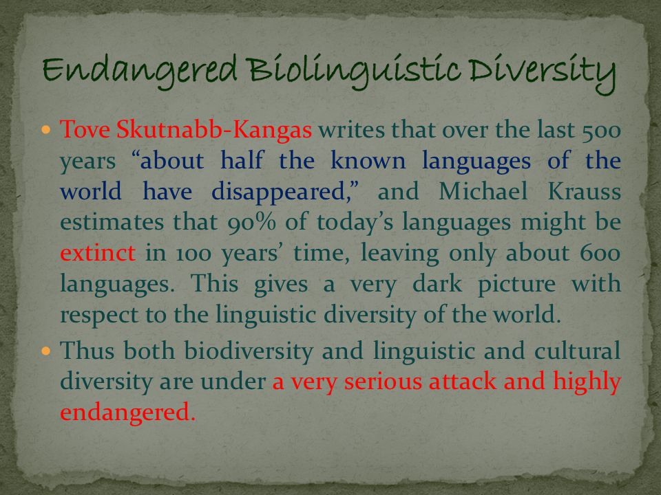 With the integrated concept of 'Biolinguistic Diversity', we will be able to understand the factors affecting both these diversities in a better way.