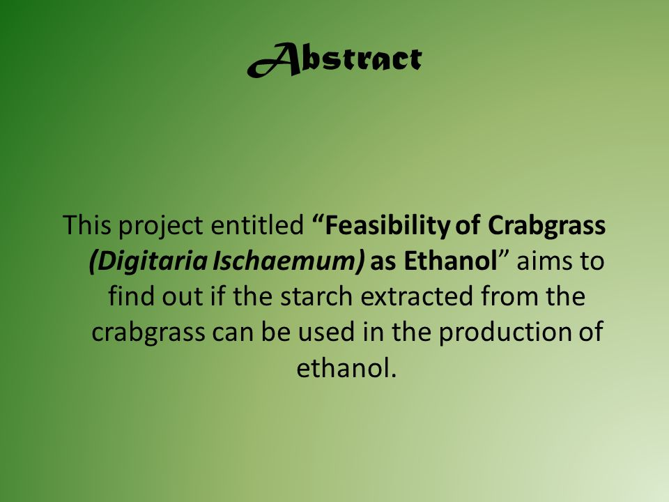 Background of the Study This proposal is about extracting Ethanol out of Crabgrass.