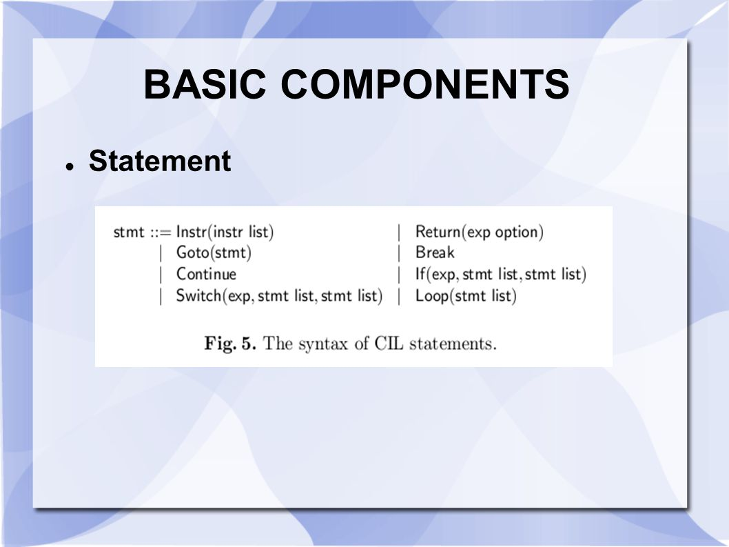 BASIC COMPONENTS Types CIL moves all type declarations to the beginning of the program and gives them global scope.