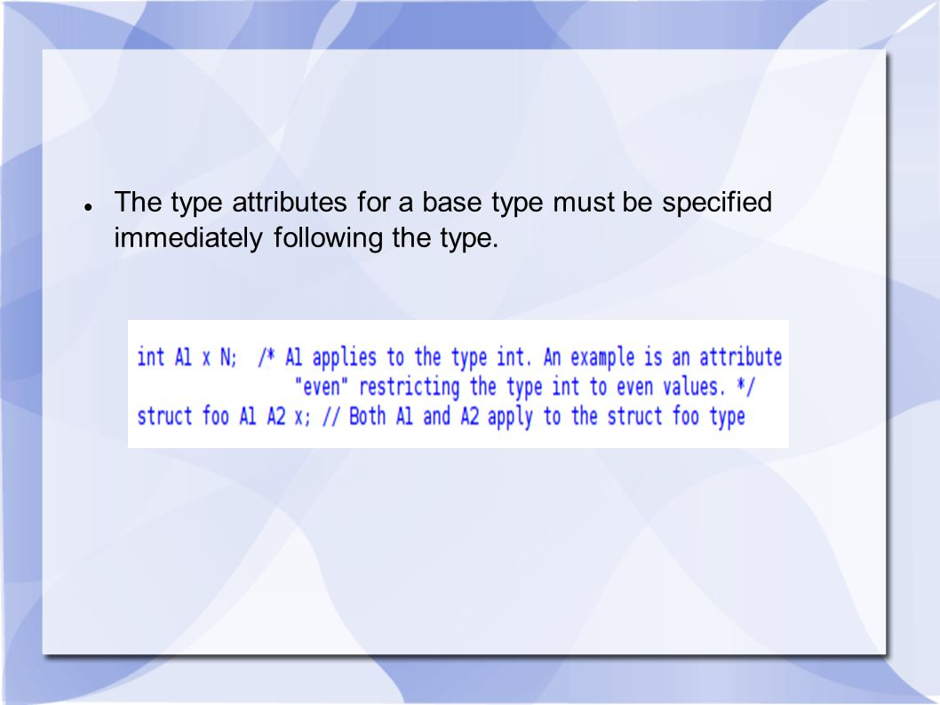 The type attributes for a pointer type must be specified immediately after the * symbol.