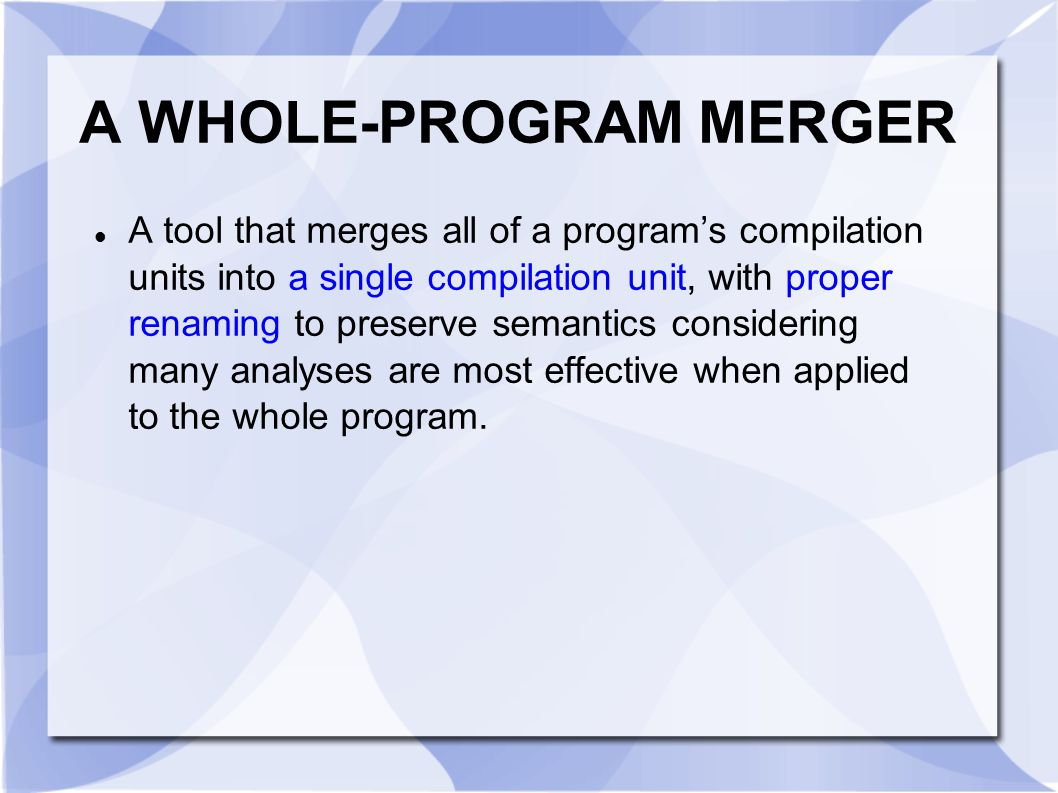 Q4: What s the difficulties in designing the whole-program merger and what about implementation?