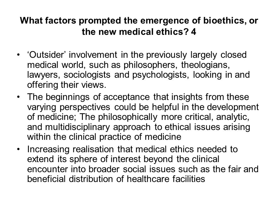 What factors prompted the emergence of bioethics, or the new medical ethics.